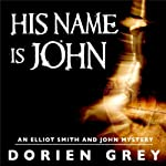 His Name Is John: Elliott Smith Mystery, Book 1 | Dorien Grey