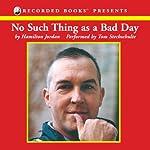 No Such Thing as a Bad Day | Hamilton Jordan