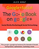 Go-to Book on Google+|Google Plus for Beginners|Social Media Marketing Basics|Social Networking Tips|How-to: Step-by-Step Startup Guide|Google My Business|Profiles|Circles|Communities|Photos|Hangouts| ... (Biz Dev 5)