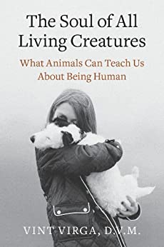 The Soul of All Living Creatures: What Animals Can Teach Us About Being Human by [Virga, Vint]