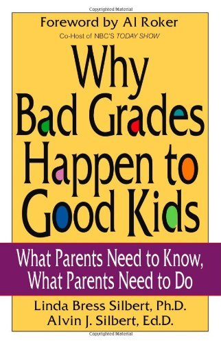 By Linda Bress Silbert - Why Bad Grades Happen to Good Kids: What Parents Need to Know, Wh (2007-09-04) [Paperback]