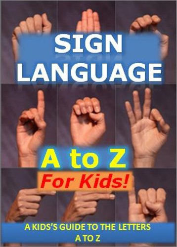Sign Language A to Z for Kids: A Kid's Guide