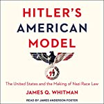 Hitler's American Model: The United States and the Making of Nazi Race Law | James Q. Whitman