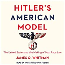 Hitler's American Model: The United States and the Making of Nazi Race Law Audiobook by James Q. Whitman Narrated by James Anderson Foster
