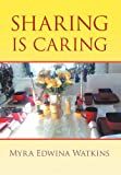 Sharing Is Caring, Myra Edwina Watkins, 1477111670