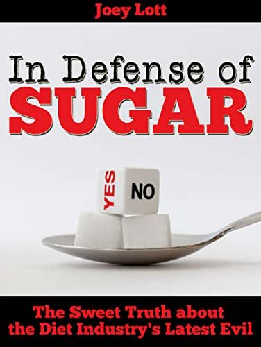 In Defense of Sugar: The Sweet Truth about the Diet Industry's Latest Evil
