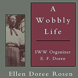 A Wobbly Life: IWW Organizer E. F. Doree