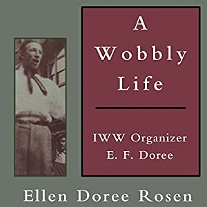A Wobbly Life: IWW Organizer E. F. Doree Audiobook