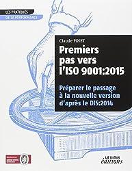 Premiers pas vers l'ISO 9001 : 2015 préparer le passage à la nouvelle version d'après le dis:2014