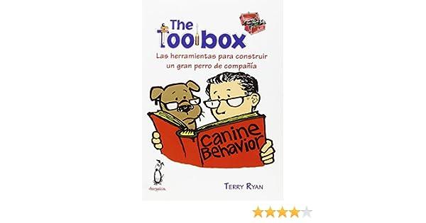 The toolbox : las herramientas para construir un gran perro de compañía: Amazon.es: Terry Ryan, Luis Souto Soubier: Libros