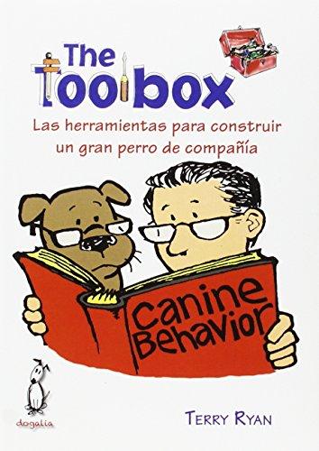 The toolbox: Las herramientas para construir un gran perro de compañía por Terry Ryan,Souto Soubrier, Luis