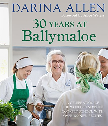 30 Years at Ballymaloe: A celebration of the world-renowned cookery school with over 100 new recipes by Darina Allen