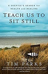 Teach Us to Sit Still:A Skeptic's Search for Health and Healing