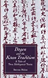 Dogen and the Koan Tradition : A Tale of Two Shobogenzo Texts, Heine, Steven, 0791417743