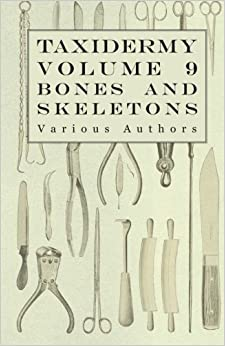 Book Taxidermy Vol. 9 Bones and Skeletons - The Collection, Preparation and Mounting of Bones by Various (2015-06-26)