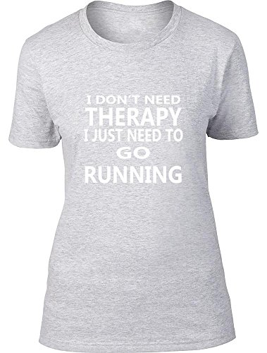 I Don 't Need Therapy I Just Need to go Running Ladies T Shirt gris