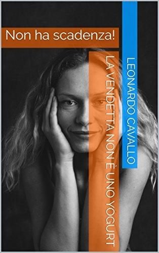 La vendetta non è uno Yogurt: Non ha scadenza! (triller Vol. 1) (Italian Edition)
