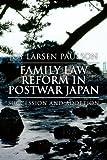 Family Law Reform in Postwar Japan, Joy Larsen Paulson, 1453540237