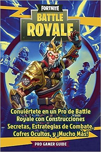 Fortnite: Battle Royale: Conviértete en un Pro de Battle Royale con Construcciones Secretas, Estrategias de Combate, Cofres Ocultos, y ¡Mucho Más! (Spanish ...