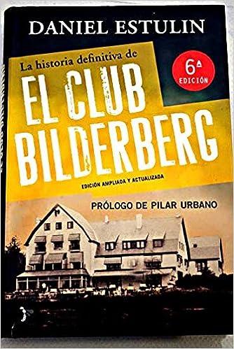 LA HISTORIA DEFINITIVA DEL CLUB BILDERBERG: Amazon.es: ESTULIN, Daniel, Abundantes fotografías.: Libros