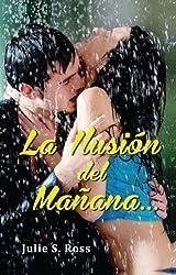 La Ilusión del Mañana/ Novela de amor/ Romance/Contemporanea (Spanish Edition)
