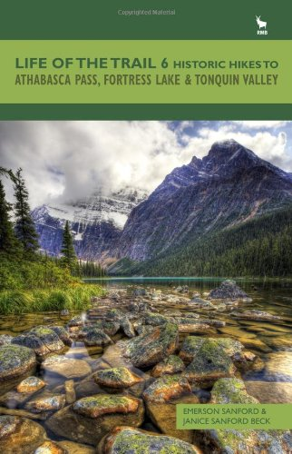 Life of the Trail 6: Historic Hikes to Athabasca Pass, Fortress Lake & Tonquin Valley
