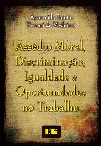 Assedio Moral, Discriminação, Igualdade e Oportunidades no Trabalho