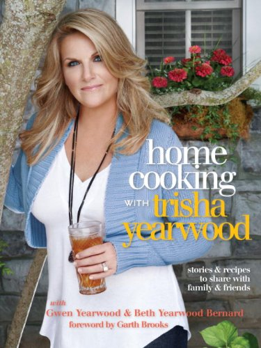 Home Cooking with Trisha Yearwood: Stories and Recipes to Share with Family and Friends by [Yearwood, Trisha]