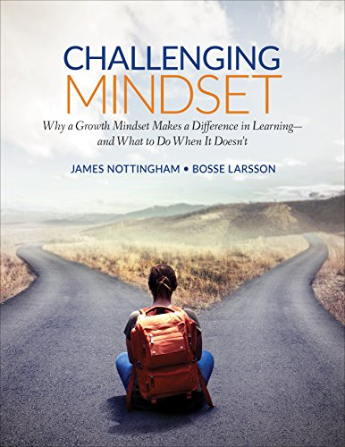 Challenging Mindset: Why a Growth Mindset Makes a Difference in Learning – and What to Do When It Doesn't (Corwin Teaching Essentials)
