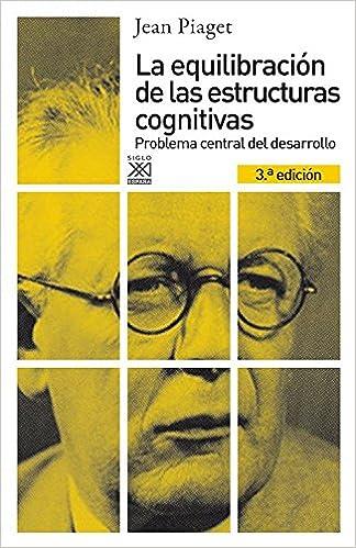La equilibración de las estructuras cognitivas: Problema central del desarrollo Siglo XXI de España General: Amazon.es: Piaget, Jean, Bustos, Eduardo: Libros