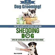 Dog Grooming! & Shedding Dog: Mav4Life Audiobook by Mav4Life Narrated by Millian Quinteros
