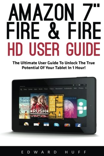 """Read Online Amazon 7"""" Fire & Fire HD User Guide: The Ultimate User Guide to Unlock the True Potential of Your Tablet in 1 Hour! (Amazon 7"""" Fire, Fire HD User Guide 2016, Beginner To Expert Guide) ebook"""