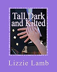 Tall, Dark and Kilted: A contemporary romance set in the highlands of Scotland