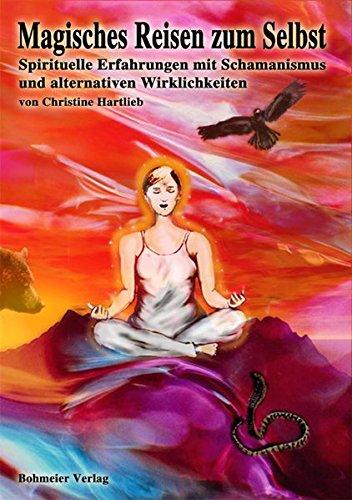 Magisches Reisen zum Selbst: Spirituelle Erfahrungen mit Schamanismus und alternativen Wirklichkeiten