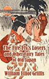 The Fire-Fly's Lovers, and Other Fairy Tales of Old Japan, William Elliot Griffis, 1410209571