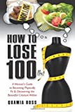 How to Lose 100 Lbs, Quamia Ross, 1461037905