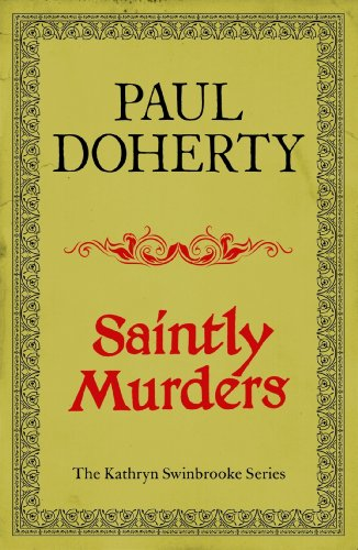 Saintly Murders (Kathryn Swinbrooke Mysteries, Book 5): Murder and intrigue in medieval Canterbury