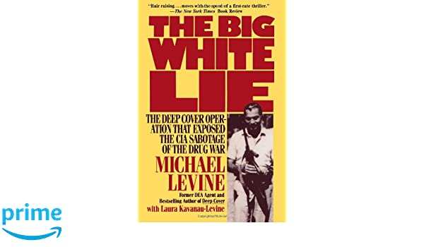 The Big White Lie: The Deep Cover Operation That Exposed the CIA Sabotage of the Drug War: Amazon.es: Michael Levine, Laura Kavanau-Levine: Libros en ...