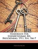 Handbuch Für Eisenbetonbau: Bd. Brückenbau. 1911. Xvi, 766 P, Fritz Emperger, 1143514130