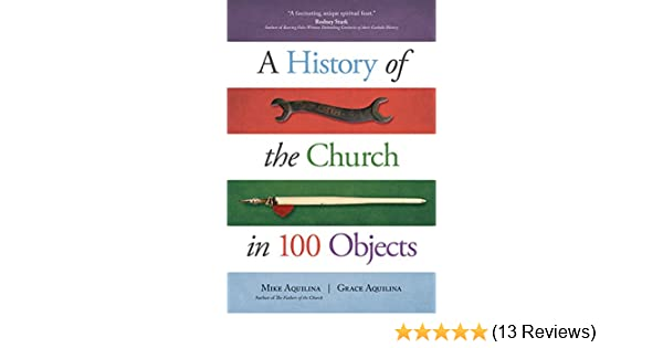 A history of the church in 100 objects kindle edition by mike a history of the church in 100 objects kindle edition by mike aquilina grace aquilina religion spirituality kindle ebooks amazon fandeluxe Choice Image