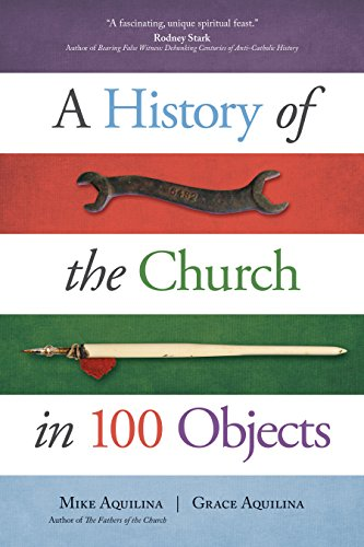 A History of the Church in 100 Objects by [Aquilina, Mike, Aquilina, Grace]