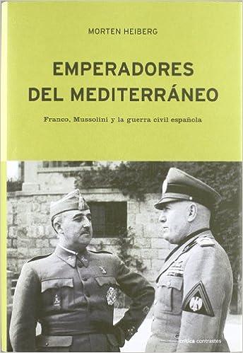 Emperadores del Mediterráneo: Franco, Mussolini y la guerra civil española Contrastes: Amazon.es: Heiberg, Morten: Libros