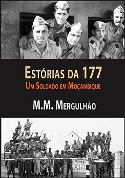 Estórias da 177. Um Soldado em Moçambique (Portuguese Edition) by [Mergulhão, M.M]