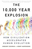 img - for The 10,000 Year Explosion: How Civilization Accelerated Human Evolution book / textbook / text book