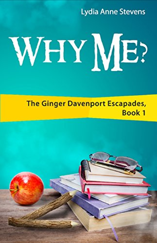 Why Me?: The Ginger Davenport Escapades, Book 1 by [Stevens, Lydia Anne]