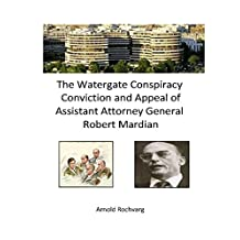 The Watergate Conspiracy Conviction and Appeal of Assistant Attorney General Robert Mardian