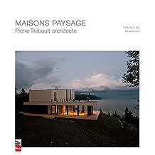 Maisons paysage: Pierre Thibault architecte (French Edition)