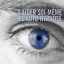 S'aider soi-même par l'auto-hypnose | Livre audio Auteur(s) : Christian H. Godefroy Narrateur(s) : Cyril Godefroy