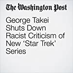 George Takei Shuts Down Racist Criticism of New 'Star Trek' Series | Avi Selk