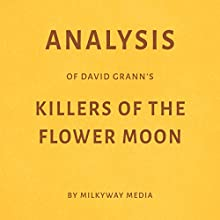 Analysis of David Grann's Killers of the Flower Moon Audiobook by Milkyway Media Narrated by Dwight Equitz